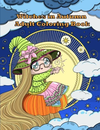 Witches in Autumn Adult Coloring Book: Autumn, Halloween, Anime, and Manga Fantasy Adult Coloring Book (Anime and Manga Witches Adult Coloring Books)
