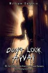 Don't Look Away: 35 Terrifying Tales from the Darkest Corners