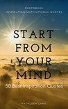 Start from your mind 50 Best Inspiration Quotes: Photobook Inspiration Motivational Quotes (Photobook & Best Inspiration Quotes)