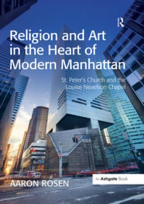 Religion and Art in the Heart of Modern Manhattan: St. Peter's Church and the Louise Nevelson Chapel