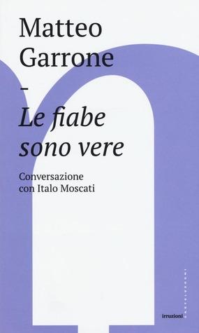 Le fiabe sono vere. Conversazione con Italo Moscati