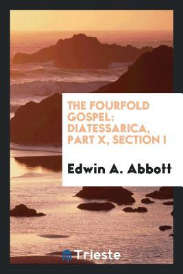 The Fourfold Gospel: Diatessarica, Part X, Section I