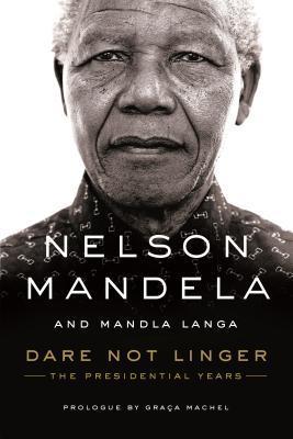Dare Not Linger The Presidential Years By Nelson Mandela