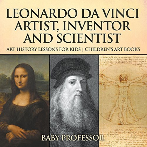 Leonardo da Vinci: Artist, Inventor and Scientist - Art History Lessons for Kids | Children's Art Books