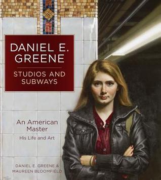 Daniel E. Greene Studios and Subways: An American Master His Life and Art