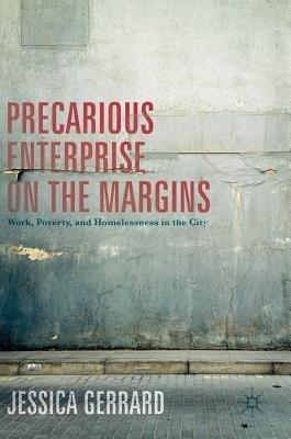 Precarious Enterprise on the Margins: Work, Poverty, and Homelessness in the City