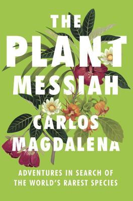 the-plant-messiah-adventures-in-search-of-the-world-s-rarest-species