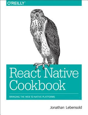React Native Cookbook: Bringing the Web to Native Platforms