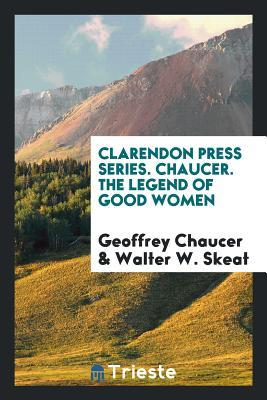 Clarendon Press Series. Chaucer. the Legend of Good Women