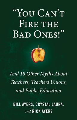 """""""You Can't Fire the Bad Ones!"""": And 20 Other Myths about Teachers and Teaching"""
