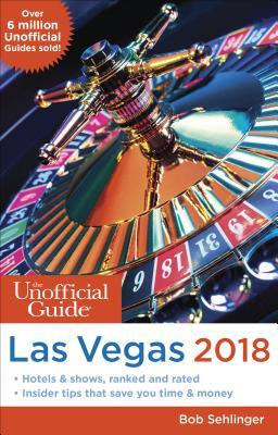The Unofficial Guide to Las Vegas 2018 by Bob Sehlinger