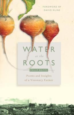 Water at the Roots: Poems and Insights of a Visionary Farmer