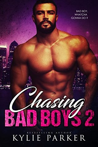 Chasing Bad Boys A Bad Boy Romance Series (Chasing Bad Boys Book 2) by Kylie Parker