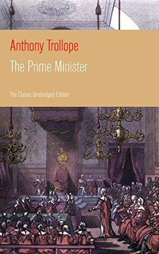 The Prime Minister (The Classic Unabridged Edition): Parliamentary Novel from the prolific English novelist, known for The Warden, Barchester Towers, Doctor ... Can You Forgive Her? and Phineas Finn