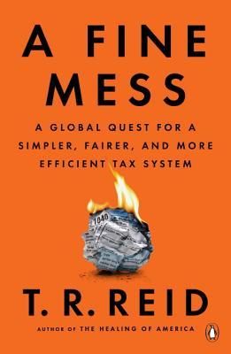 A fine mess a global quest for a simpler fairer and more a fine mess a global quest for a simpler fairer and more efficient tax system by tr reid fandeluxe Images
