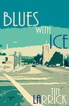 Blues with Ice by Tin Larrick