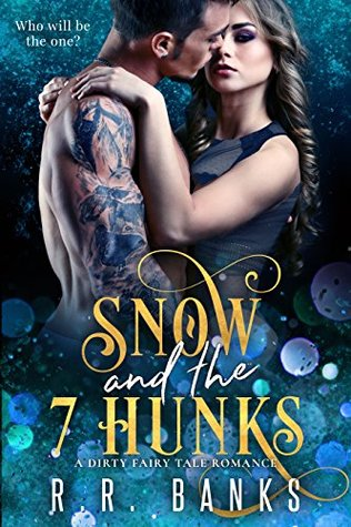 Snow and the 7 Hunks A Dirty Fairy Tale Romance by R.R. Banks
