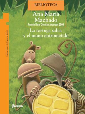 La Tortuga Sabia y El Mono Entrometido / The Wise Tortoise and the Meddling Monkey (Torre de Papel Naranja) Spanish Edition por Ana Maria Machado, Eugenia Nobati, Irene Vasco