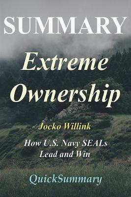 Summary - Extreme Ownership: By Jocko Willink - How U.S. Navy Seals Lead and Win