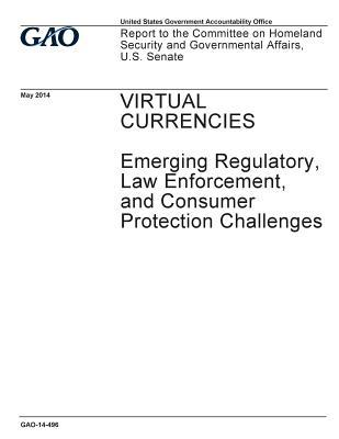 Virtual Currencies - Emerging Regulatory, Law Enforcement, and Consumer Protection Challenges: Report to the Committee on Homeland Security and Governmental Affairs, U.S. Senate.