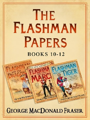 Flashman and the Dragon, Flashman on the March, Flashman and the Tiger (Flashman Papers 10-12)