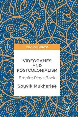 Videogames and Postcolonialism: Empire Plays Back