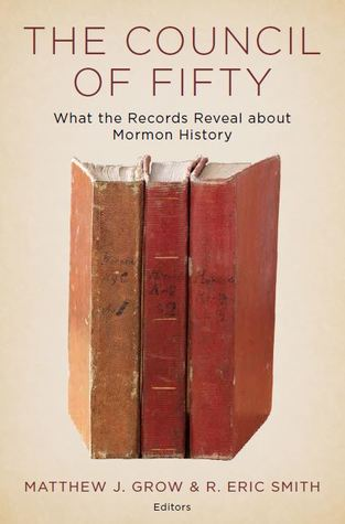 The Council of Fifty: What the Records Reveal about Mormon History