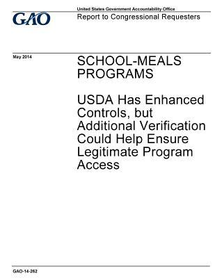 School-Meals Programs, USDA Has Enhanced Controls, But Additional Verification Could Help Ensure Legitimate Program Access: Report to Congressional Requesters.