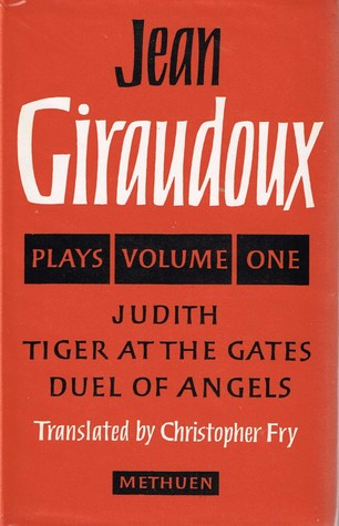 jean-giraudoux-plays-volume-one-tiger-at-the-gates-duel-of-angels-judith