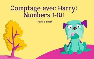 Livre pour bébé: Comptage avec Harry: Numbers 1-10: ( l'apprentissage, le nombre, livre pour enfants): French Edition
