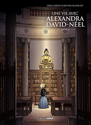 Une vie avec Alexandra David Néel - Tome 2 - Une vie avec Alexandra David Néel - Tome 2