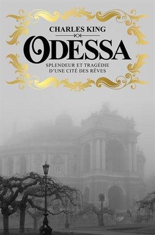 Odessa : Splendeur et tragédie d'une cité des rêves por Charles  King, Odile Demange