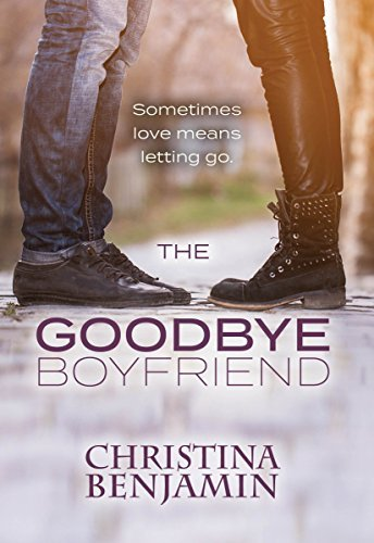 The Goodbye Boyfriend: A YA Contemporary Romance Novel (The Boyfriend Series Book 3)