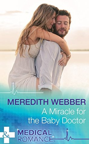 A Miracle For The Baby Doctor (Mills & Boon Medical) by Meredith Webber