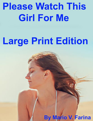 Please Watch This Girl For Me Large Print Edition