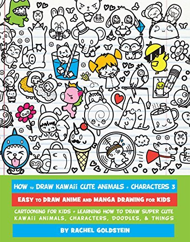 How to Draw Kawaii Cute Animals + Characters 3: Easy to Draw Anime and Manga Drawing for Kids: Cartooning for Kids + Learning How to Draw Super Cute Kawaii Animals, Characters, Doodles, & Things