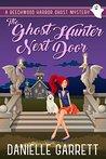 The Ghost Hunter Next Door (Beechwood Harbor Ghost Mysteries, #1)