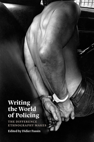 Writing the World of Policing: The Difference Ethnography Makes por Didier Fassin