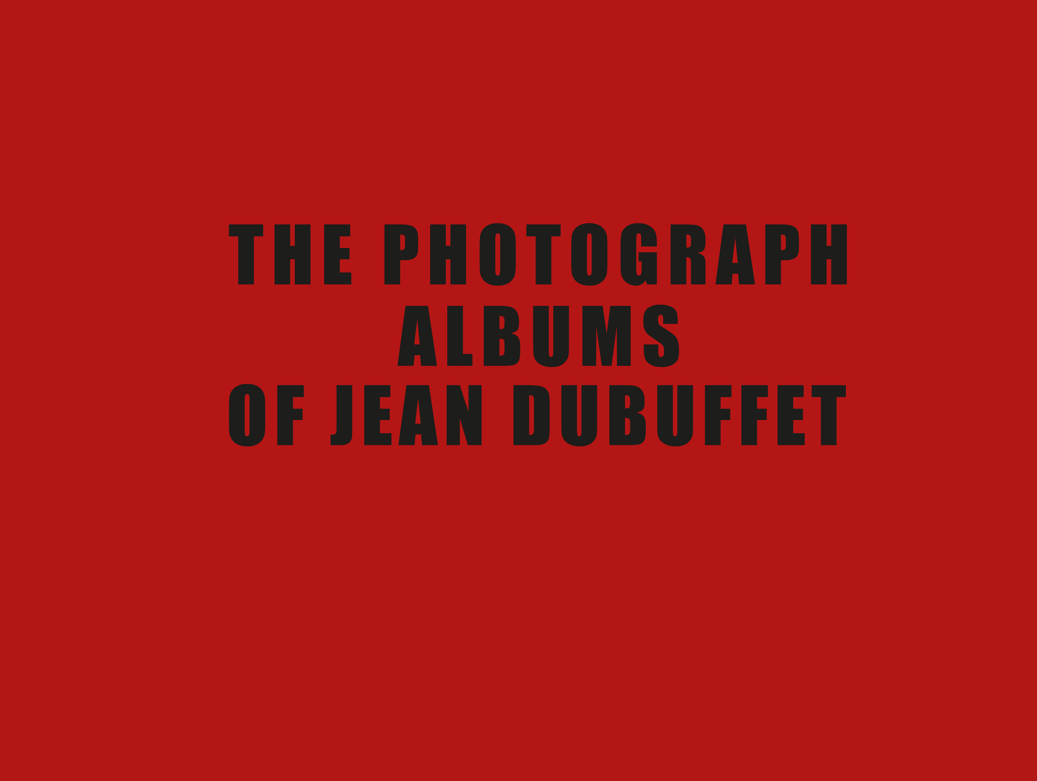 The Photograph Albums of Jean Dubuffet