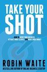 Take Your Shot by Robin Waite