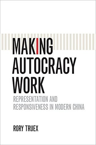 Making Autocracy Work by Rory Truex