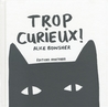 Trop curieux ! by Alice Bowsher