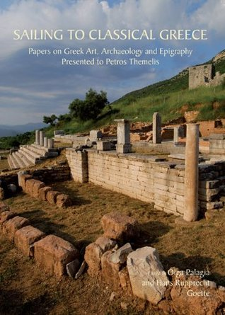 Sailing to Classical Greece: Papers on Greek Art, Archaeology and Epigraphy presented to Petros Themelis