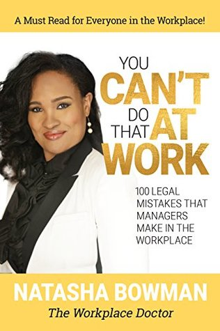 You Can't Do That at Work: 100 legal mistakes that managers make in the workplace