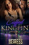 Cuffed By A Kingpin 3 by Heiress
