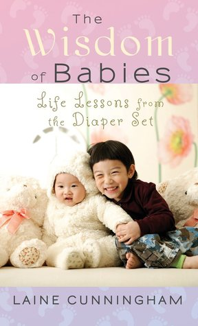 the-wisdom-of-babies-life-lessons-from-the-diaper-set