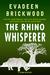 The Rhino Whisperer by Evadeen Brickwood