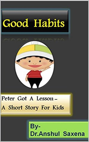 Good Habits: Peter Got A Lesson - A Short Story For Kids