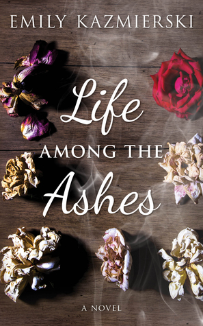 Life Among the Ashes by Emily Kazmierski
