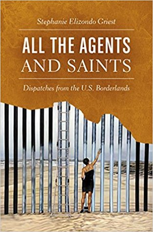 All the Agents and Saints: Dispatches from the U.S. Borderlands
